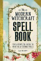 Alexander, Skye - The Modern Witchcraft Spell Book: Your Complete Guide to Crafting and Casting Spells - 9781440589232 - V9781440589232