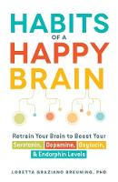 Breuning PhD, Loretta Graziano - Habits of a Happy Brain: Retrain Your Brain to Boost Your Serotonin, Dopamine, Oxytocin, & Endorphin Levels - 9781440590504 - V9781440590504