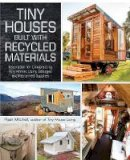 Mitchell, Ryan - Tiny Houses Built with Recycled Materials: Inspiration for Constructing Tiny Homes Using Salvaged and Reclaimed Supplies - 9781440592119 - V9781440592119