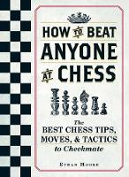 Moore, Ethan - How To Beat Anyone At Chess: The Best Chess Tips, Moves, and Tactics to Checkmate - 9781440592140 - V9781440592140