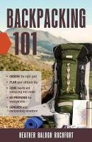 Rochfort, Heather Balogh - Backpacking 101: Choose the Right Gear, Plan Your Ultimate Trip, Cook Hearty and Energizing Trail Meals, Be Prepared for Emergencies, Conquer Your Backpacking Adventures - 9781440595882 - V9781440595882