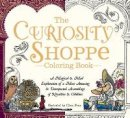 Price, Chris - The Curiosity Shoppe Coloring Book: A Magical and Mad Exploration of a Most Amusing and Unexpected Assemblage of Novelties and Oddities - 9781440595967 - V9781440595967