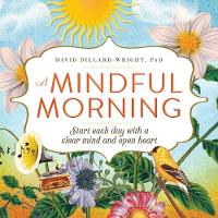 Dillard-Wright Ph.D, David - A Mindful Morning: Start Each Day with a Clear Mind and Open Heart - 9781440596360 - V9781440596360