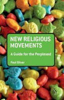 Oliver, Paul - New Religious Movements: A Guide for the Perplexed (Guides for the Perplexed) - 9781441101976 - V9781441101976