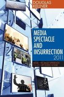 Kellner, Douglas - Media Spectacle and Insurrection, 2011: From the Arab Uprisings to Occupy Everywhere (Critical Adventures in New Media) - 9781441102539 - V9781441102539