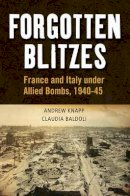 Baldoli, Claudia, Knapp, Andrew - Forgotten Blitzes: France and Italy under Allied Air Attack, 1940-1945 - 9781441131096 - V9781441131096