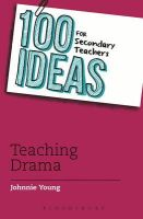 Johnnie Young - 100 Ideas for Secondary Teachers: Drama - 9781441135445 - KSS0003032
