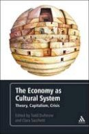 Clara Sacchetti - The Economy as Cultural System: Theory, Capitalism, Crisis - 9781441140036 - V9781441140036