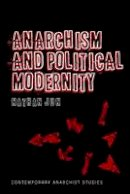 Jun, Nathan - Anarchism and Political Modernity (Contemporary Anarchist Studies) - 9781441140159 - V9781441140159