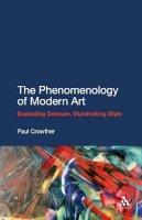 Crowther, Paul - The Phenomenology of Modern Art: Exploding Deleuze, Illuminating Style - 9781441142580 - V9781441142580