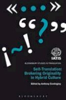 Anthony Cordingley - Self-Translation: Brokering Originality in Hybrid Culture (Continuum Studies in Translation) - 9781441142894 - V9781441142894