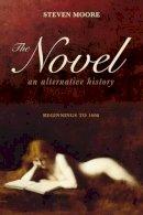 Moore, Steven - The Novel: An Alternative History: Beginnings to 1600 - 9781441145475 - V9781441145475