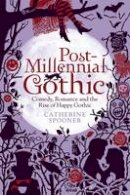 Spooner, Catherine - Post-Millennial Gothic: Comedy, Romance and the Rise of Happy Gothic - 9781441153906 - V9781441153906