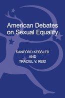 Kessler, Sanford; Reid, Traciel V. - American Debates on Sexual Equality - 9781441154033 - V9781441154033