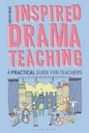 West, Keith - Inspired Drama Teaching: A Practical Guide for Teachers - 9781441155818 - V9781441155818