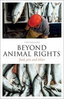 Milligan, Tony - Beyond Animal Rights: Food, Pets and Ethics (Think Now) - 9781441157539 - V9781441157539