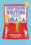 Baldwin, Patrice, John, Rob - Inspiring Writing through Drama: Creative Approaches to Teaching Ages 7-16 - 9781441159090 - V9781441159090