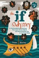 Worley, Peter - The If Odyssey: A Philosophical Journey Through Greek Myth and Storytelling for 8 - 16-Year-Olds - 9781441174956 - V9781441174956