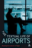 Schaberg, Christopher - The Textual Life of Airports: Reading the Culture of Flight - 9781441175212 - V9781441175212