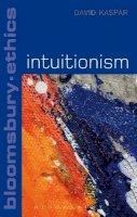 Kaspar, David - Intuitionism (Continuum Ethics) - 9781441179548 - V9781441179548