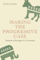 Coates, David - Making the Progressive Case: Towards a Stronger U.S. Economy - 9781441186508 - V9781441186508