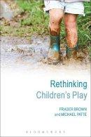 Brown, Fraser, Patte, Michael - Rethinking Children's Play (New Childhoods) - 9781441194695 - V9781441194695