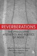 Halligan, Benjamin, Hegarty, Paul - Reverberations: The Philosophy, Aesthetics and Politics of Noise - 9781441196057 - V9781441196057