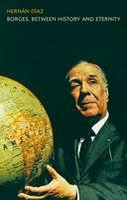 Diaz, Hernan - Borges, Between History and Eternity - 9781441197795 - V9781441197795
