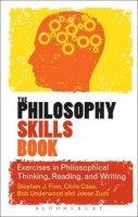 Finn, Stephen J., Case, Chris, Underwood, Bob, Zuck, Jesse - The Philosophy Skills Book: Exercises in Philosophical Thinking, Reading, and Writing - 9781441198747 - V9781441198747