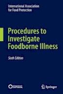 International Association for Food Protection, International Association for Food Protection - Procedures to Investigate Foodborne Illness - 9781441983954 - V9781441983954