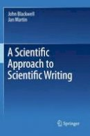 Blackwell, John, Martin, Jan - A Scientific Approach to Scientific Writing - 9781441997876 - V9781441997876
