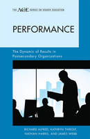 Alfred, Richard L., Harris, Nathan, Thirolf, Kathryn, Webb, James - Performance: The Dynamic of Results in Postsecondary Organizations (The ACE Series on Higher Education) - 9781442208339 - V9781442208339