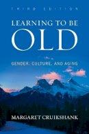 Cruikshank, Margaret - Learning to Be Old - 9781442213654 - V9781442213654