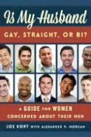 Kort, Joe - Is My Husband Gay, Straight, or Bi?: A Guide for Women Concerned about Their Men - 9781442223257 - V9781442223257