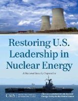 The CSIS Commission on Nuclear Energy Policy in the United States - Restoring U.S. Leadership in Nuclear Energy: A National Security Imperative (CSIS Reports) - 9781442225114 - V9781442225114