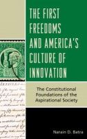Batra, Narain D. - The First Freedoms and America's Culture of Innovation: The Constitutional Foundations of the Aspirational Society - 9781442225879 - V9781442225879