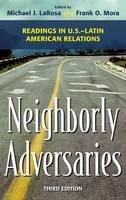 - Neighborly Adversaries: Readings in U.S.–Latin American Relations - 9781442226456 - V9781442226456