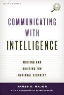 Major, James S. - COMMUNICATING WITH INTELLIGENCPB - 9781442226623 - V9781442226623