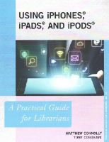 Connolly, Matthew, Cosgrave, Tony - Using iPhones, iPads, and iPods: A Practical Guide for Librarians (The Practical Guides for Librarians series) - 9781442226876 - V9781442226876