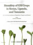 Chambers, J. - Biosafety of GM Crops in Kenya, Uganda, and Tanzania: An Evolving Landscape of Regulatory Progress and Retreat (CSIS Reports) - 9781442228054 - V9781442228054