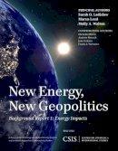 Ladislaw, Sarah O., Leed, Maren, Walton, Molly A. - New Energy, New Geopolitics: Background Report 1: Energy Impacts (CSIS Reports) - 9781442228498 - V9781442228498