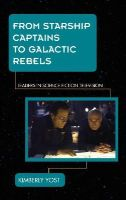 Yost, Kimberly - From Starship Captains to Galactic Rebels - 9781442229853 - V9781442229853