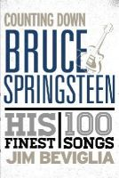 Beviglia, Jim - Counting Down Bruce Springsteen: His 100 Finest Songs - 9781442230651 - V9781442230651