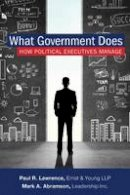 Abramson, Mark A., Paul Lawrence - What Government Does: How Political Executives Manage - 9781442232426 - V9781442232426