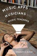 Axford, Elizabeth C. - Music Apps for Musicians and Music Teachers - 9781442232778 - V9781442232778