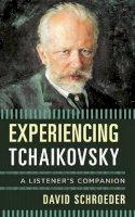 Schroeder, David - Experiencing Tchaikovsky: A Listener's Companion - 9781442232990 - V9781442232990