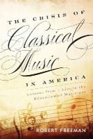 Freeman, Robert - The Crisis of Classical Music in America: Lessons from a Life in the Education of Musicians - 9781442233027 - V9781442233027