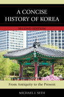 Seth, Michael J. - A Concise History of Korea: From Antiquity to the Present - 9781442235168 - V9781442235168