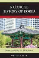 Seth, Michael J. - Concise History of Korea - 9781442235175 - V9781442235175