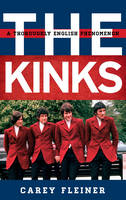 Fleiner, Carey - The Kinks: A Thoroughly English Phenomenon (Tempo: A Rowman & Littlefield Music Series on Rock, Pop, and Culture) - 9781442235410 - V9781442235410